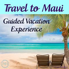 Travel to Maui - Guided Vacation Experience by Joel Thielke audiobook