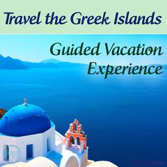 Travel the Greek Islands - Guided Vacation Experience by Joel Thielke audiobook