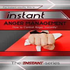 Instant Anger Management by The INSTANT-Series audiobook