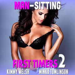 Man-Sitting : First Timers 2 (First Time Erotica Age Gap Erotica Alpha Male Erotica) by Kimmy Welsh audiobook