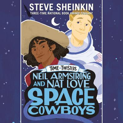 Neil Armstrong and Nat Love, Space Cowboys by Steve Sheinkin audiobook