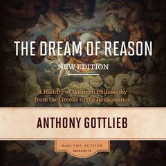 The Dream of Reason, New Edition by Anthony Gottlieb audiobook