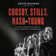 Crosby, Stills, Nash and Young by David Browne audiobook