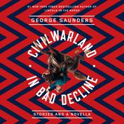 CivilWarLand in Bad Decline by  George Saunders audiobook