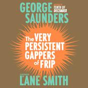 The Very Persistent Gappers of Frip by  George Saunders audiobook