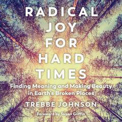 Radical Joy for Hard Times by Trebbe Johnson audiobook