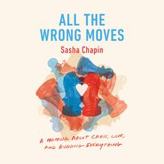 All the Wrong Moves by Sasha Chapin audiobook