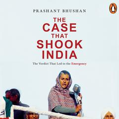 The Case that Shook India: The Verdict That Led to the Emergency by Prashant Bhushan audiobook