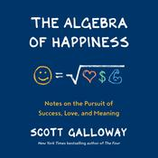 The Algebra of Happiness by  Scott Galloway audiobook