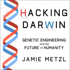 Hacking Darwin by Jamie Metzl audiobook