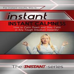 Instant Calmness by The INSTANT-Series audiobook