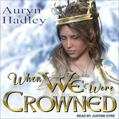 When We Were Crowned by Auryn Hadley audiobook