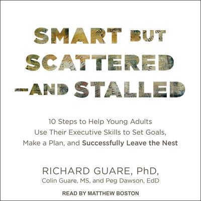 Smart but Scattered--and Stalled by Richard Guare, Ph.D. audiobook