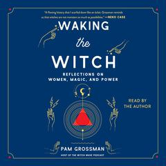 Waking the Witch by Pam Grossman audiobook