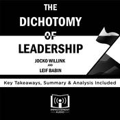The Dichotomy of Leadership by  Leif Babin audiobook