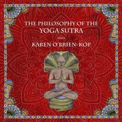 The Philosophy of the Yoga Sutra with Karen O'Brien-Kop by  Karen O'Brien-Kop audiobook