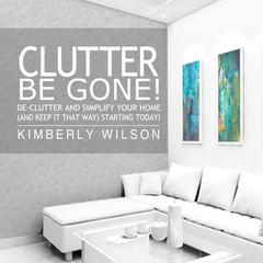 Clutter Be Gone! by Kimberly Wilson audiobook