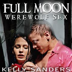 Full Moon Werewolf Sex by Kelly Sanders audiobook