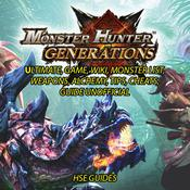 Monster Hunter Generations Ultimate, Game, Wiki, Monster List, Weapons, Alchemy, Tips, Cheats, Guide Unofficial by  Hse Guides audiobook