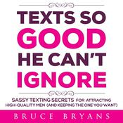 Texts So Good He Can't Ignore by  Bruce Bryans audiobook
