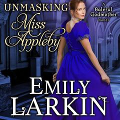 Unmasking Miss Appleby by Emily Larkin audiobook