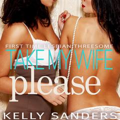 Take My Wife, Please by Kelly Sanders audiobook