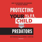 Protecting Your Child from Predators by  Latayne C. Scott PhD audiobook