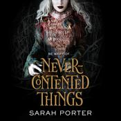 Never-Contented Things by  Sarah Porter audiobook