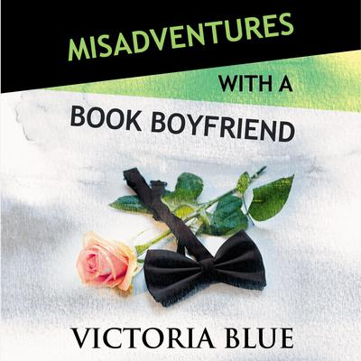 Misadventures with a Book Boyfriend by Victoria Blue audiobook