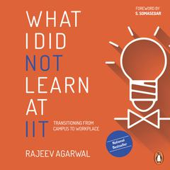 What I Did Not Learn At IIT by Rejeev Agarwal audiobook