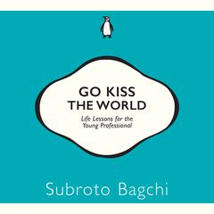 Go Kiss The World by Subroto Bagchi audiobook