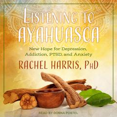 Listening to Ayahuasca by Rachel Harris audiobook