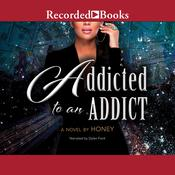 Addicted to an Addict by  Honey audiobook