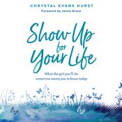 Show Up For Your Life by  Chrystal Evans Hurst audiobook
