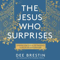 The Jesus Who Surprises by Dee Brestin audiobook