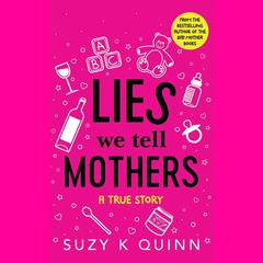 Lies We Tell Mothers by Suzy Quinn audiobook