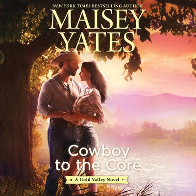 Cowboy to the Core by Maisey Yates audiobook