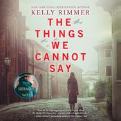 The Things We Cannot Say by  Kelly Rimmer audiobook