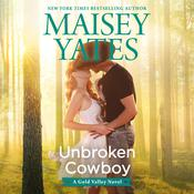 Unbroken Cowboy by  Maisey Yates audiobook