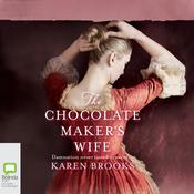 The Chocolate Maker's Wife by  Karen Brooks audiobook