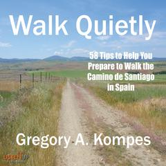 Walk Quietly by Gregory A. Kompes audiobook