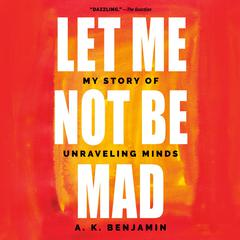 Let Me Not Be Mad by A. K. Benjamin audiobook