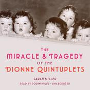 The Miracle & Tragedy of the Dionne Quintuplets by  Sarah Miller audiobook