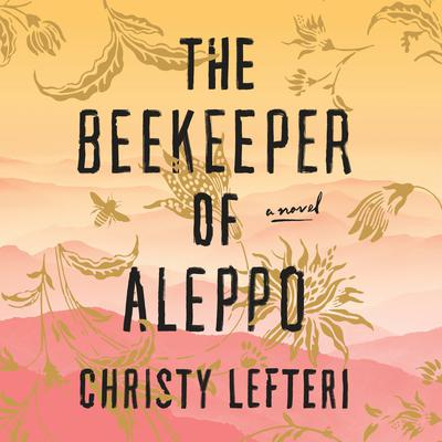 The Beekeeper of Aleppo by Christy Lefteri audiobook