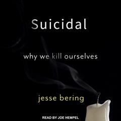 Suicidal by Jesse Bering audiobook