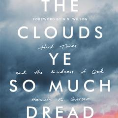 The Clouds Ye So Much Dread by Hannah K. Grieser audiobook