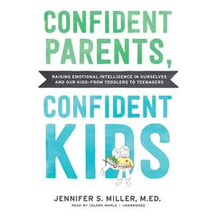 Confident Parents, Confident Kids by Jennifer S. Miller audiobook