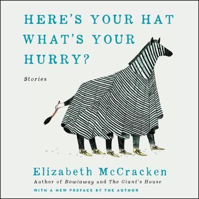 Here's Your Hat What's Your Hurry by Elizabeth McCracken audiobook