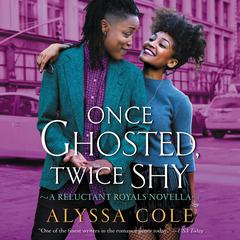 Once Ghosted, Twice Shy by Alyssa Cole audiobook