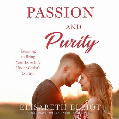 Passion and Purity by Elisabeth Elliot audiobook